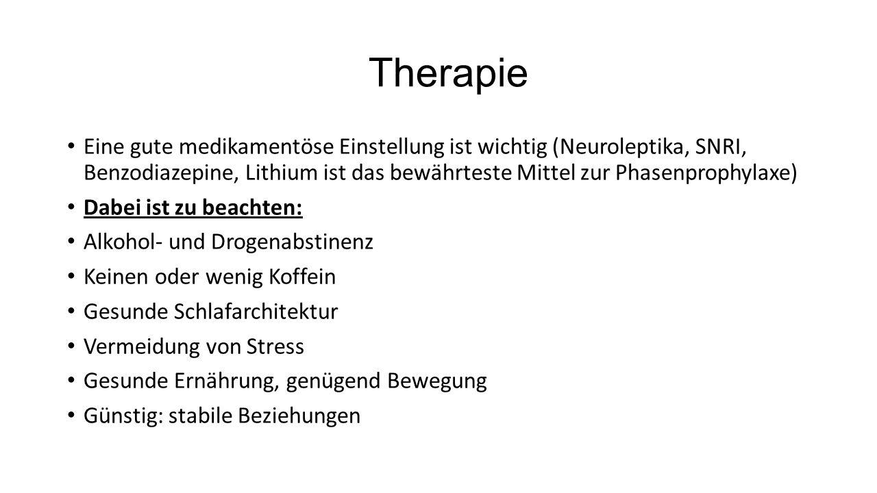 Therapie Eine gute medikamentöse Einstellung ist wichtig (Neuroleptika, SNRI, Benzodiazepine, Lithium ist das bewährteste Mittel zur Phasenprophylaxe)