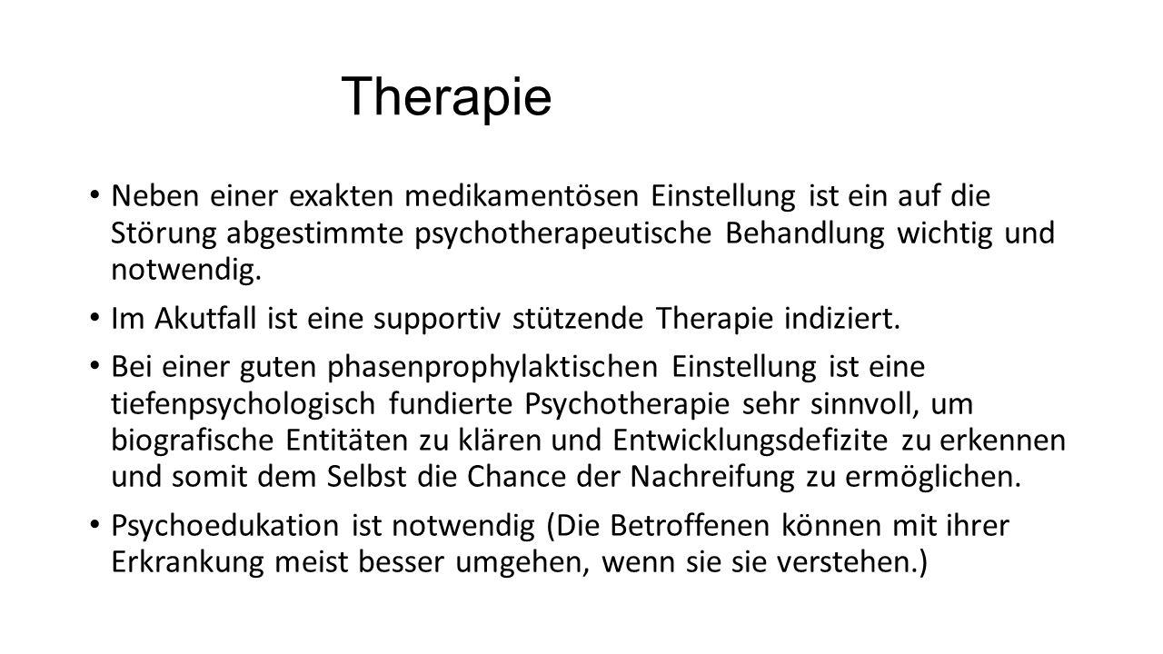 Therapie Neben einer exakten medikamentösen Einstellung ist ein auf die Störung abgestimmte psychotherapeutische Behandlung wichtig und notwendig. Im
