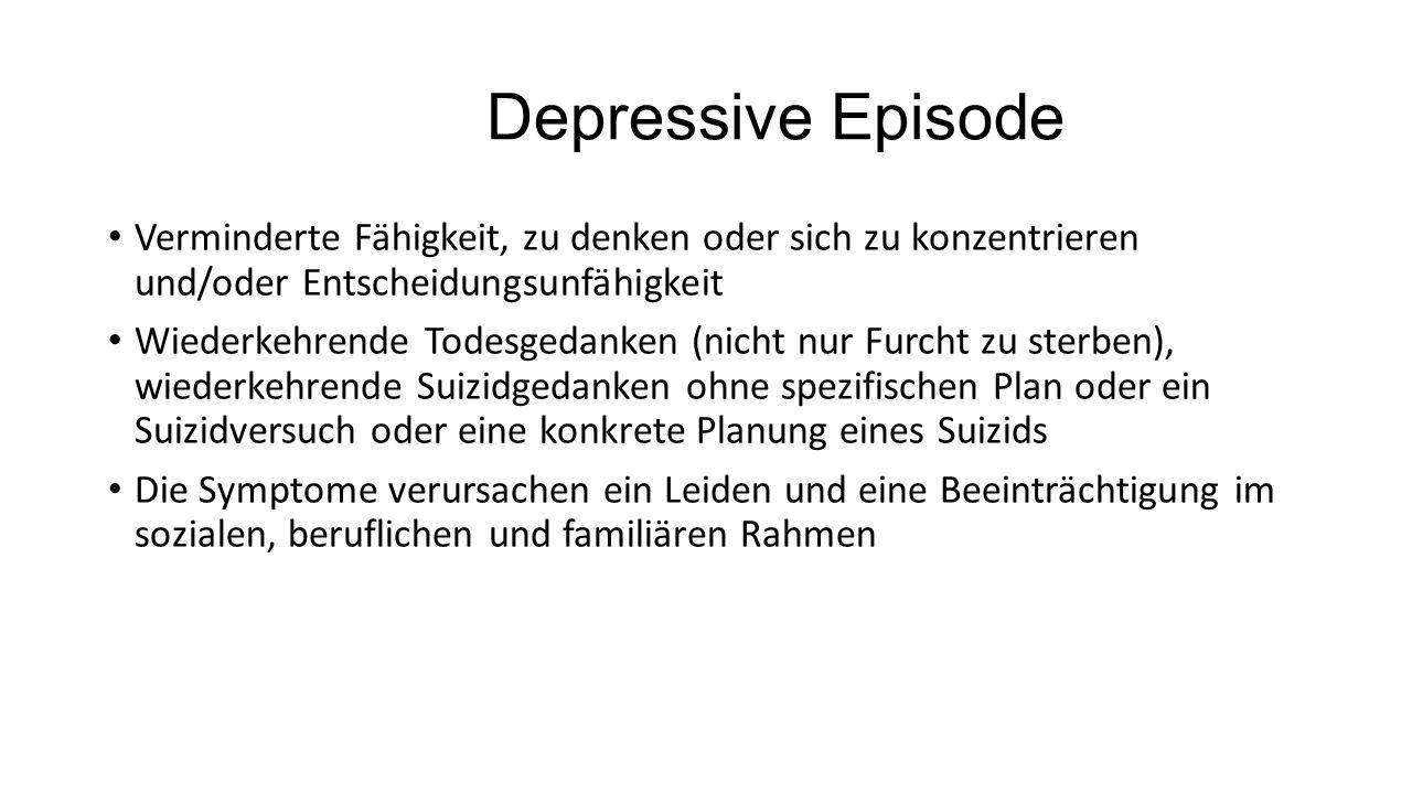 Depressive Episode Verminderte Fähigkeit, zu denken oder sich zu konzentrieren und/oder Entscheidungsunfähigkeit Wiederkehrende Todesgedanken (nicht n