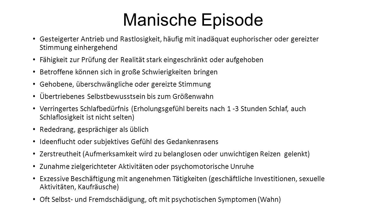 Manische Episode Gesteigerter Antrieb und Rastlosigkeit, häufig mit inadäquat euphorischer oder gereizter Stimmung einhergehend Fähigkeit zur Prüfung