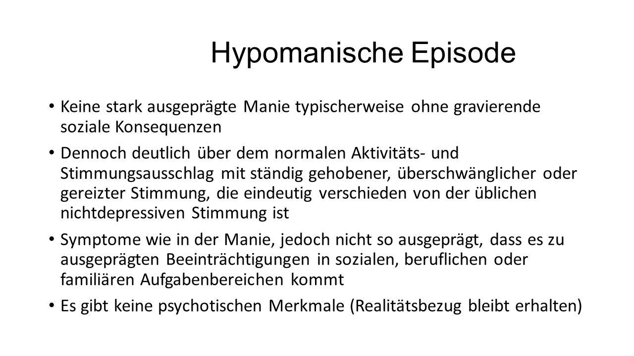 Hypomanische Episode Keine stark ausgeprägte Manie typischerweise ohne gravierende soziale Konsequenzen Dennoch deutlich über dem normalen Aktivitäts-