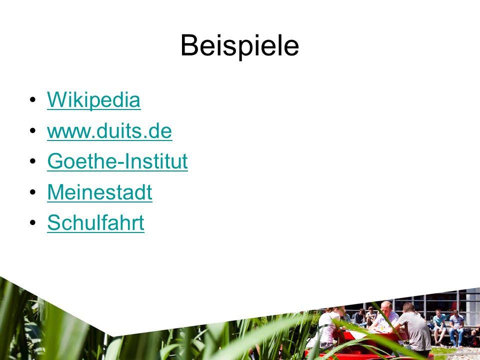 Beispiele Wikipedia www.duits.de Goethe-Institut Meinestadt Schulfahrt