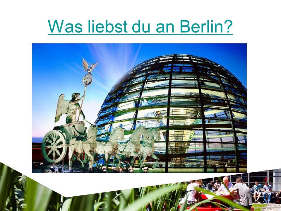 Was liebst du an Berlin?
