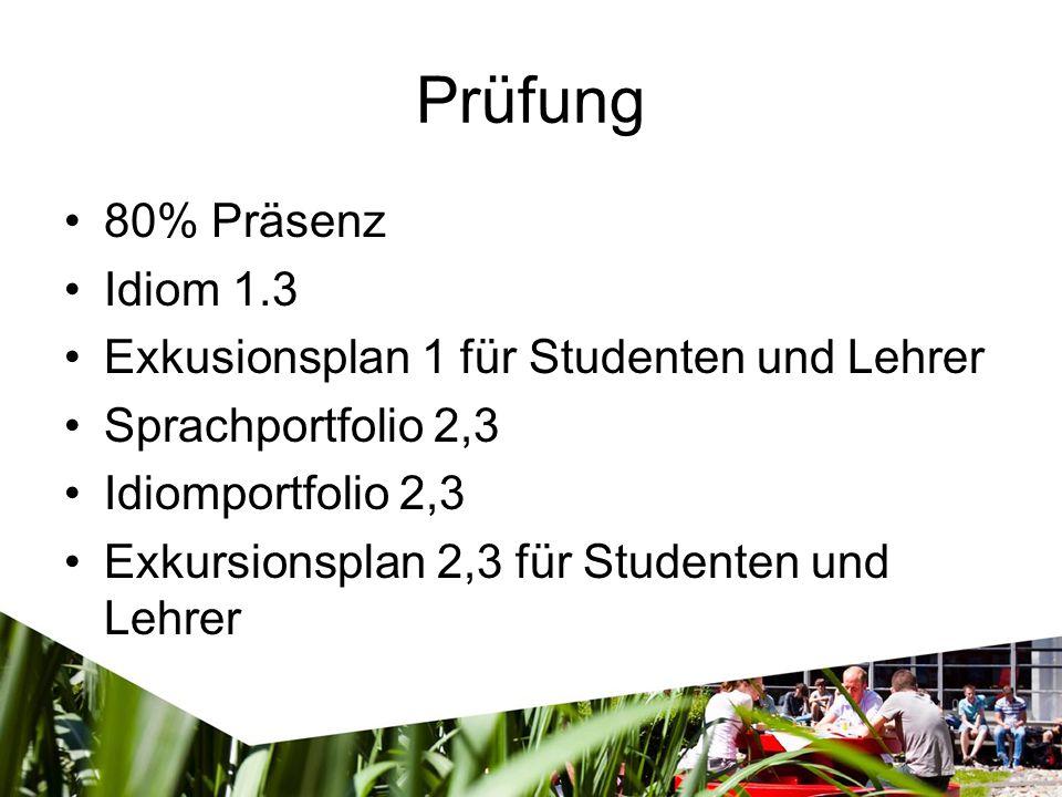 Prüfung 80% Präsenz Idiom 1.3 Exkusionsplan 1 für Studenten und Lehrer Sprachportfolio 2,3 Idiomportfolio 2,3 Exkursionsplan 2,3 für Studenten und Lehrer