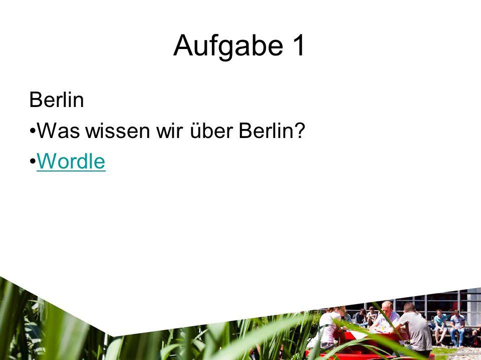 Aufgabe 1 Berlin Was wissen wir über Berlin? Wordle