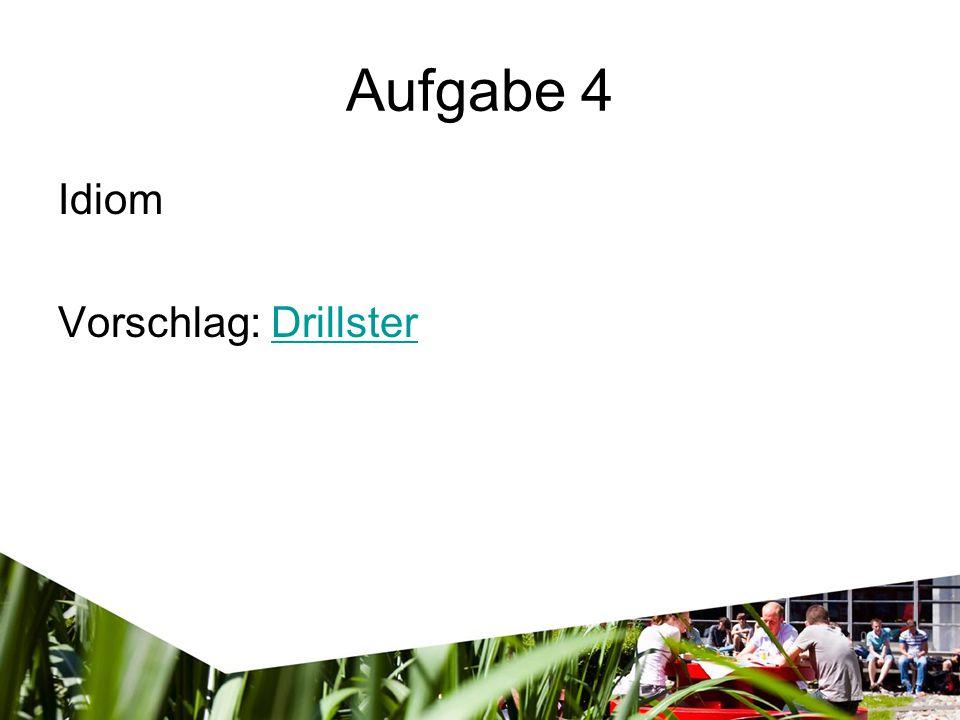 Aufgabe 4 Idiom Vorschlag: DrillsterDrillster
