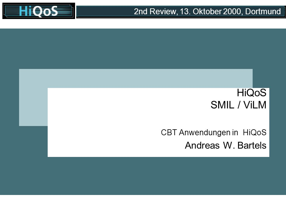 2nd Review, 13. Oktober 2000, Dortmund HiQoS SMIL / ViLM CBT Anwendungen in HiQoS Andreas W.