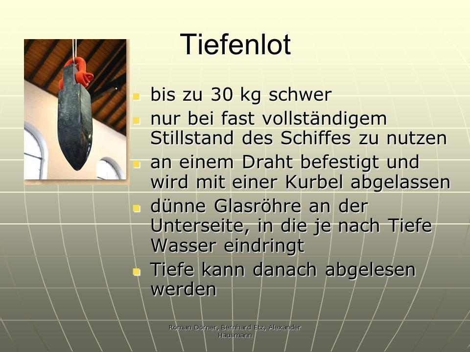 Roman Dorner, Bernhard Etz, Alexander Hausmann Tiefenlot bis zu 30 kg schwer bis zu 30 kg schwer nur bei fast vollständigem Stillstand des Schiffes zu