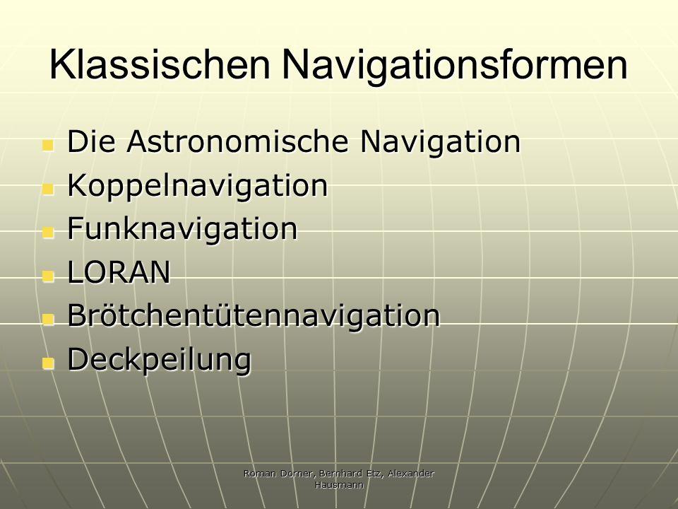Roman Dorner, Bernhard Etz, Alexander Hausmann Klassischen Navigationsformen Die Astronomische Navigation Die Astronomische Navigation Koppelnavigatio