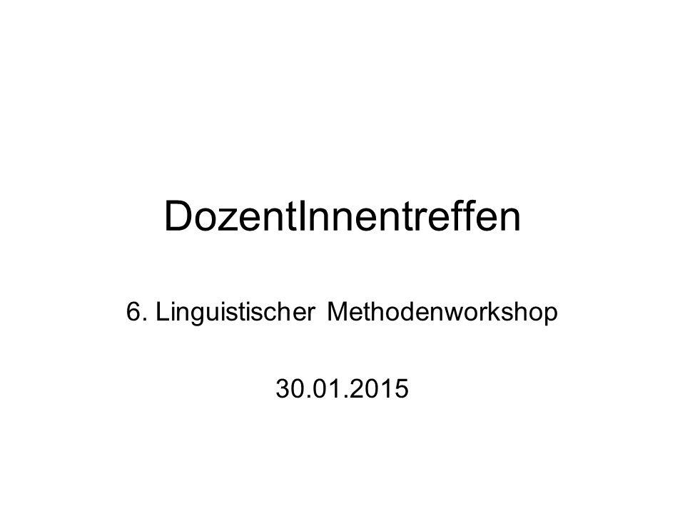 DozentInnentreffen 6. Linguistischer Methodenworkshop 30.01.2015