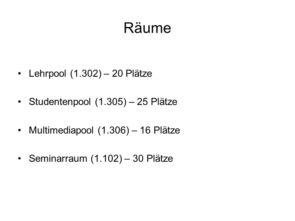 Räume Lehrpool (1.302) – 20 Plätze Studentenpool (1.305) – 25 Plätze Multimediapool (1.306) – 16 Plätze Seminarraum (1.102) – 30 Plätze