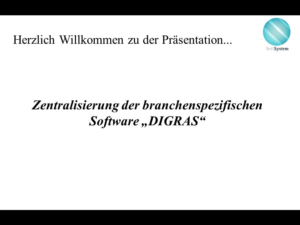 """Zentralisierung der branchenspezifischen Software """"DIGRAS"""" Herzlich Willkommen zu der Präsentation..."""