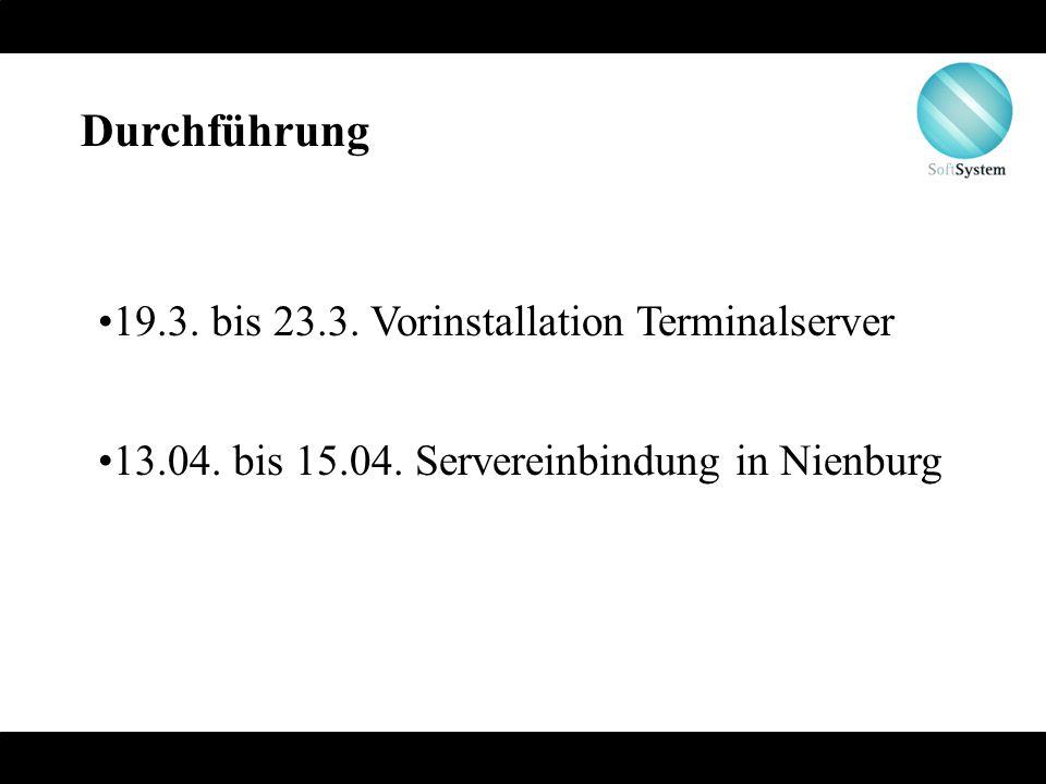 Durchführung 19.3. bis 23.3. Vorinstallation Terminalserver 13.04. bis 15.04. Servereinbindung in Nienburg