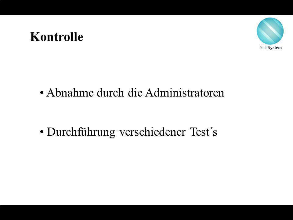 Kontrolle Abnahme durch die Administratoren Durchführung verschiedener Test´s