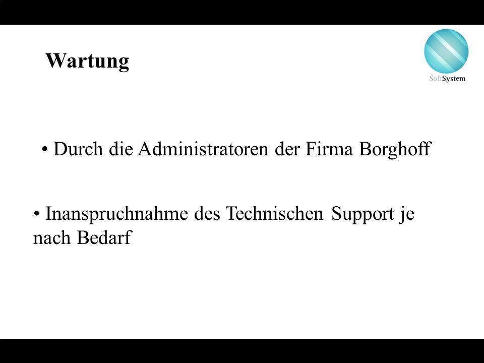 Wartung Durch die Administratoren der Firma Borghoff Inanspruchnahme des Technischen Support je nach Bedarf