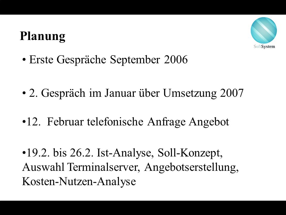 Planung Erste Gespräche September 2006 2. Gespräch im Januar über Umsetzung 2007 12. Februar telefonische Anfrage Angebot 19.2. bis 26.2. Ist-Analyse,