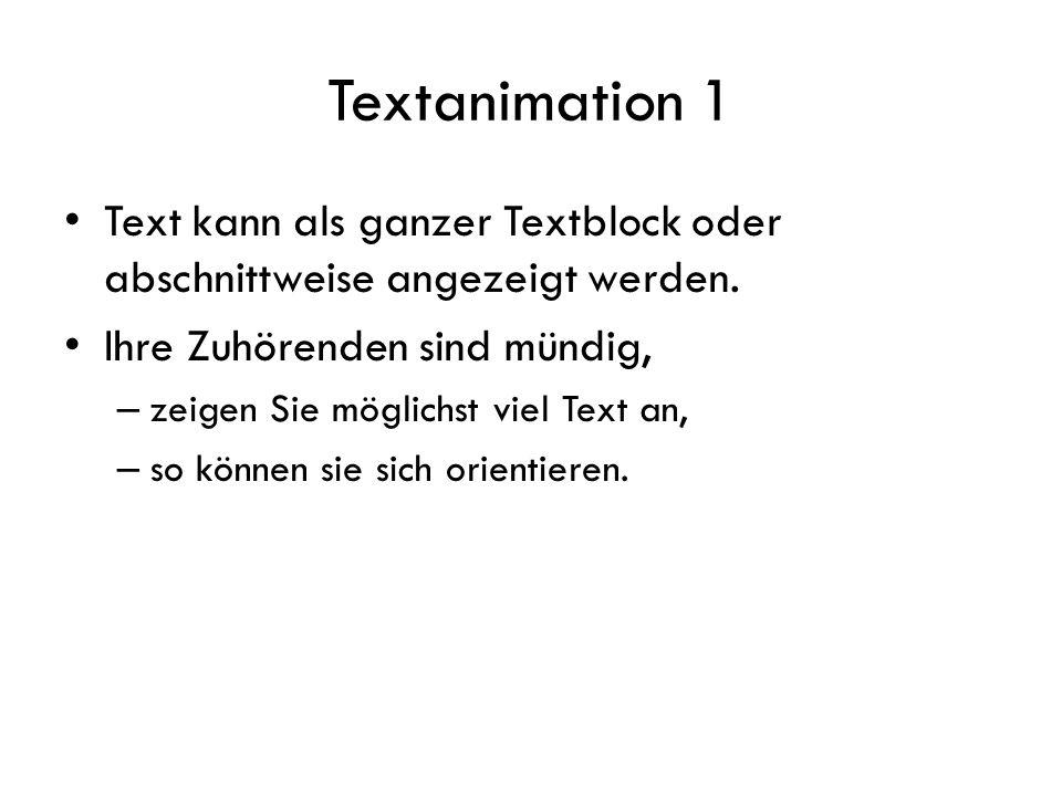 Textanimation 1 Text kann als ganzer Textblock oder abschnittweise angezeigt werden. Ihre Zuhörenden sind mündig, – zeigen Sie möglichst viel Text an,