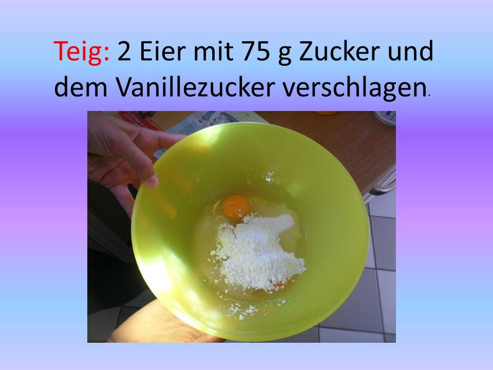 Teig: 2 Eier mit 75 g Zucker und dem Vanillezucker verschlagen.
