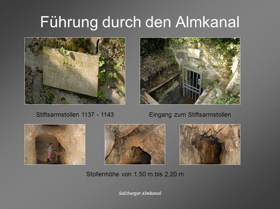 Salzburger Almkanal Führung durch den Almkanal Stiftsarmstollen 1137 - 1143Eingang zum Stiftsarmstollen Stollenhöhe von 1,50 m bis 2,20 m