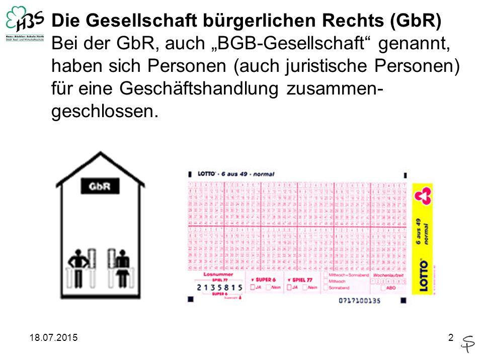 """18.07.20152 Die Gesellschaft bürgerlichen Rechts (GbR) Bei der GbR, auch """"BGB-Gesellschaft"""" genannt, haben sich Personen (auch juristische Personen) f"""