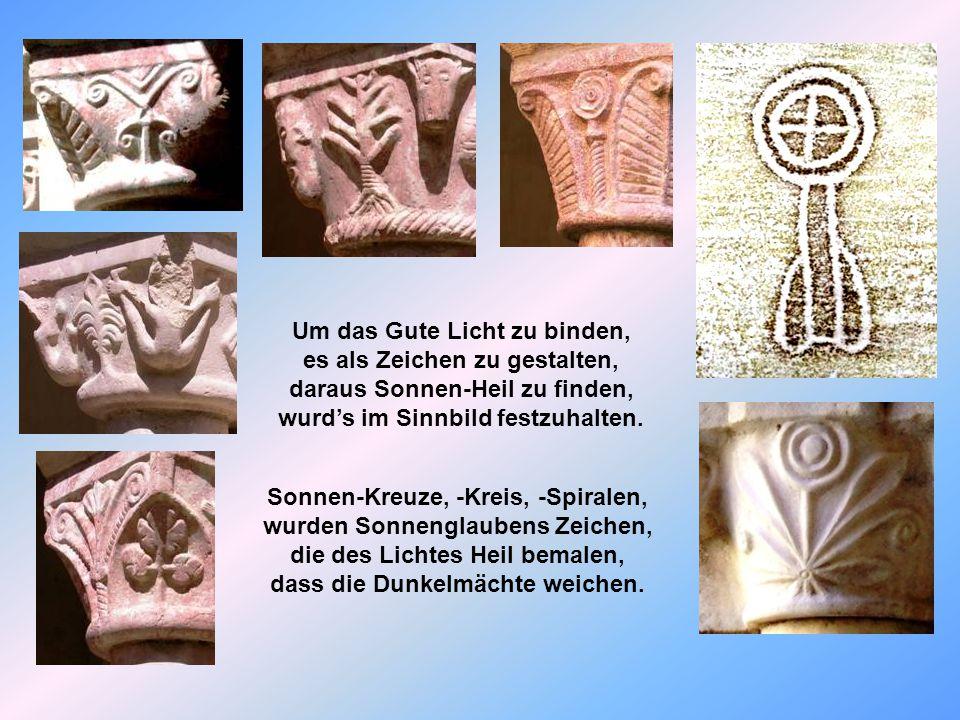 Sonnen-Kreuze, -Kreis, -Spiralen, wurden Sonnenglaubens Zeichen, die des Lichtes Heil bemalen, dass die Dunkelmächte weichen.