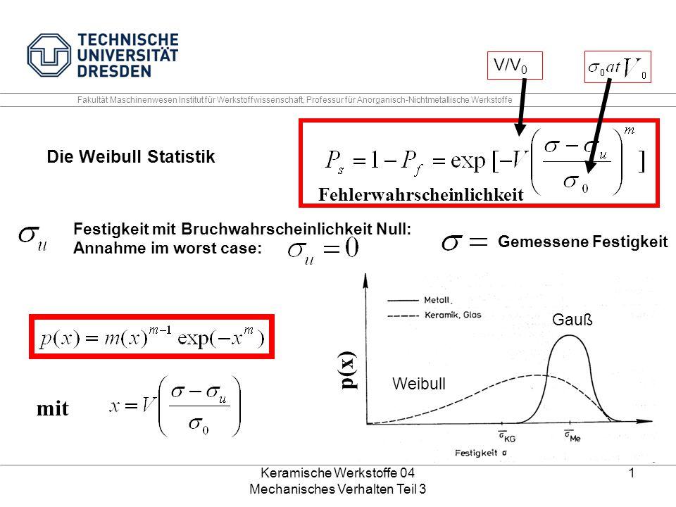 Keramische Werkstoffe 04 Mechanisches Verhalten Teil 3 1 Die Weibull Statistik Festigkeit mit Bruchwahrscheinlichkeit Null: Annahme im worst case: Gem