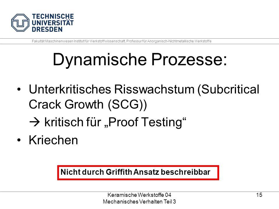 Keramische Werkstoffe 04 Mechanisches Verhalten Teil 3 15 Dynamische Prozesse: Unterkritisches Risswachstum (Subcritical Crack Growth (SCG))  kritisc