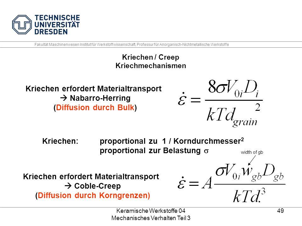 Keramische Werkstoffe 04 Mechanisches Verhalten Teil 3 49 Kriechen / Creep Kriechmechanismen Kriechen erfordert Materialtransport  Nabarro-Herring (D