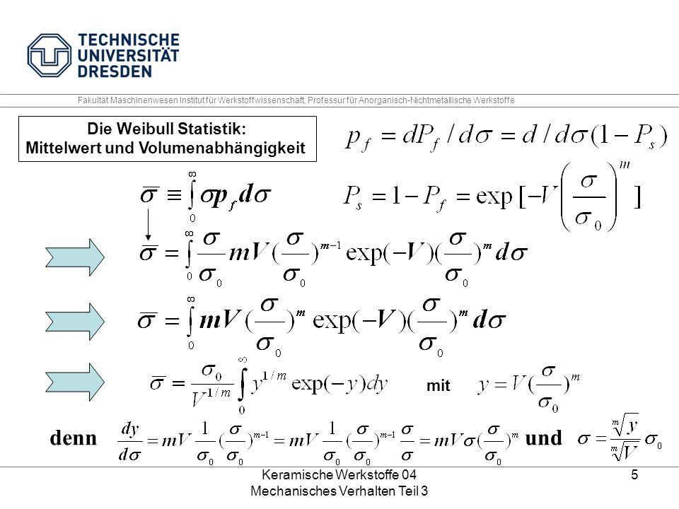 Keramische Werkstoffe 04 Mechanisches Verhalten Teil 3 5 Die Weibull Statistik: Mittelwert und Volumenabhängigkeit mit dennund Fakultät Maschinenwesen