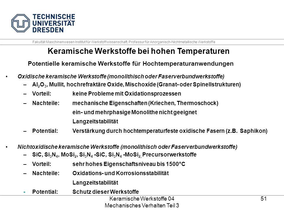 Keramische Werkstoffe 04 Mechanisches Verhalten Teil 3 51 Fakultät Maschinenwesen Institut für Werkstoffwissenschaft, Professur für Anorganisch-Nichtm