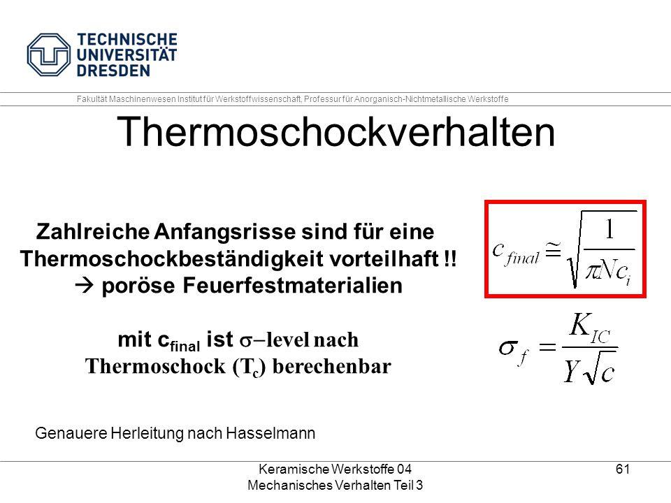 Keramische Werkstoffe 04 Mechanisches Verhalten Teil 3 61 Zahlreiche Anfangsrisse sind für eine Thermoschockbeständigkeit vorteilhaft !!  poröse Feue