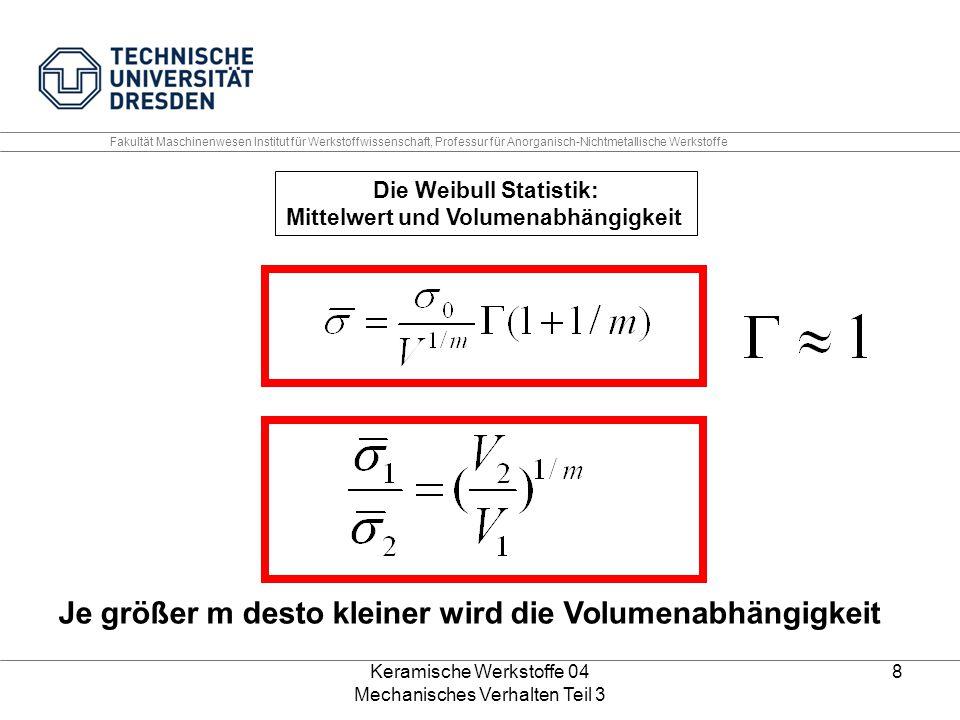 Keramische Werkstoffe 04 Mechanisches Verhalten Teil 3 8 Die Weibull Statistik: Mittelwert und Volumenabhängigkeit Je größer m desto kleiner wird die