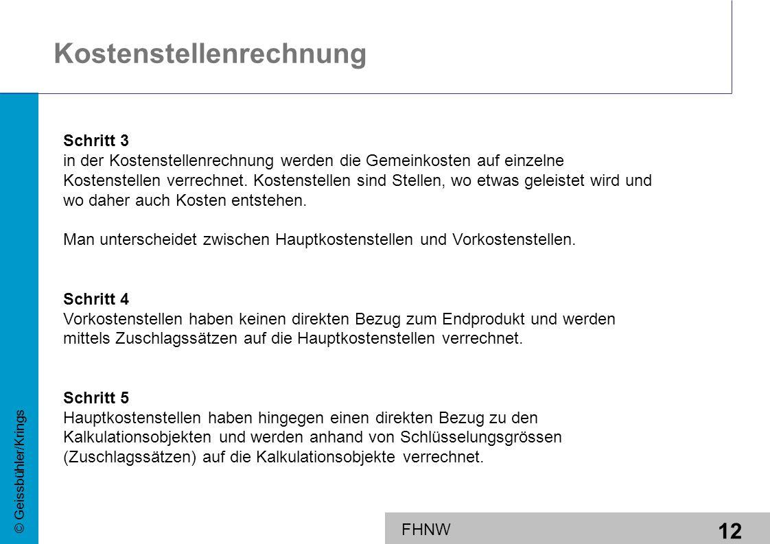 12 © Geissbühler/Krings FHNW Kostenstellenrechnung Schritt 3 in der Kostenstellenrechnung werden die Gemeinkosten auf einzelne Kostenstellen verrechne