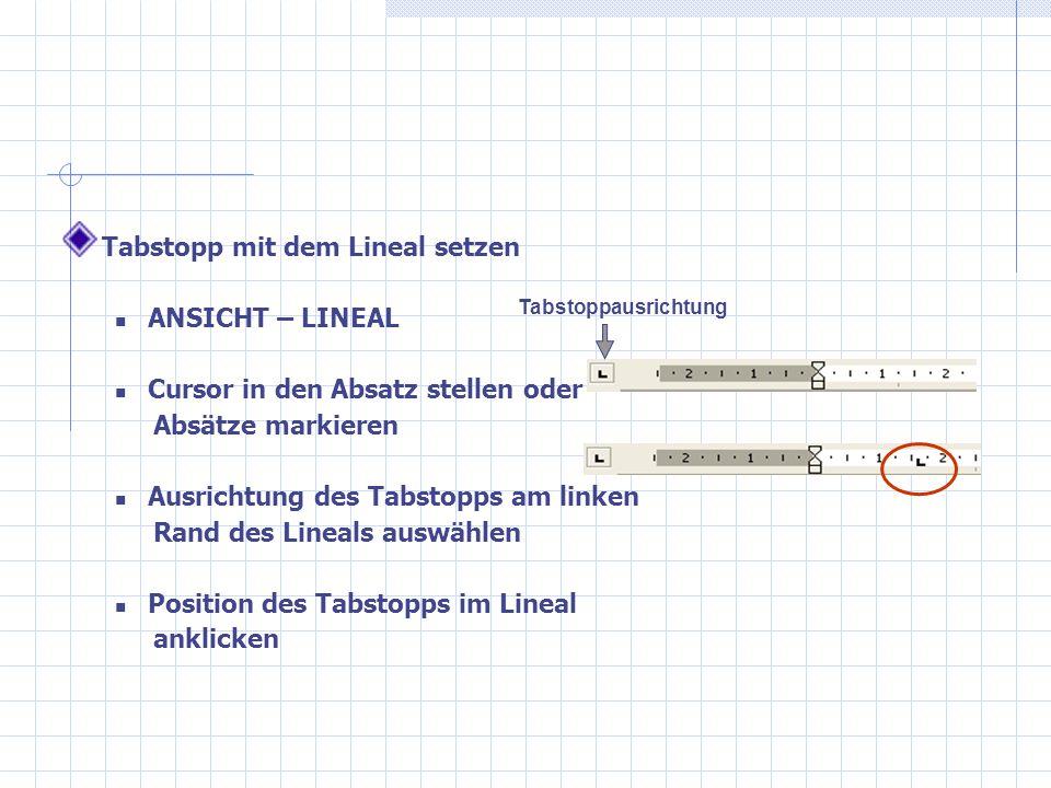 Tabstopp mit dem Lineal setzen ANSICHT – LINEAL Cursor in den Absatz stellen oder Absätze markieren Ausrichtung des Tabstopps am linken Rand des Linea