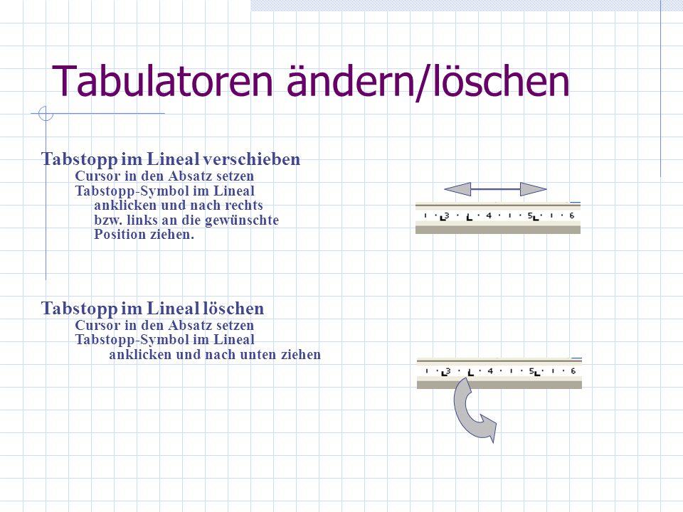 Tabulatoren ändern/löschen Tabstopp im Lineal verschieben Cursor in den Absatz setzen Tabstopp-Symbol im Lineal anklicken und nach rechts bzw. links a