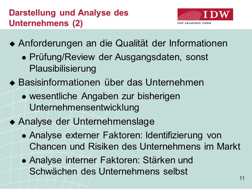 11 Darstellung und Analyse des Unternehmens (2)  Anforderungen an die Qualität der Informationen Prüfung/Review der Ausgangsdaten, sonst Plausibilisi
