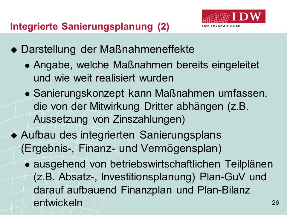 26 Integrierte Sanierungsplanung (2)  Darstellung der Maßnahmeneffekte Angabe, welche Maßnahmen bereits eingeleitet und wie weit realisiert wurden Sanierungskonzept kann Maßnahmen umfassen, die von der Mitwirkung Dritter abhängen (z.B.