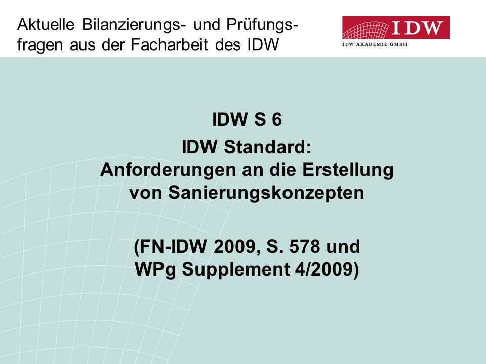 Aktuelle Bilanzierungs- und Prüfungs- fragen aus der Facharbeit des IDW IDW S 6 IDW Standard: Anforderungen an die Erstellung von Sanierungskonzepten (FN-IDW 2009, S.
