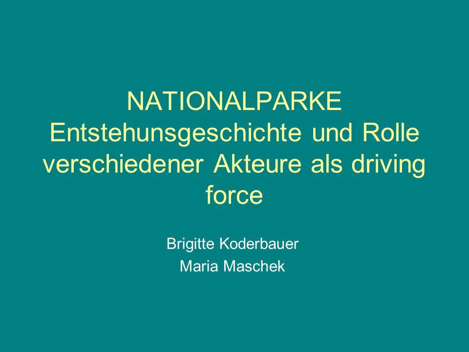 NATIONALPARKE Entstehunsgeschichte und Rolle verschiedener Akteure als driving force Brigitte Koderbauer Maria Maschek