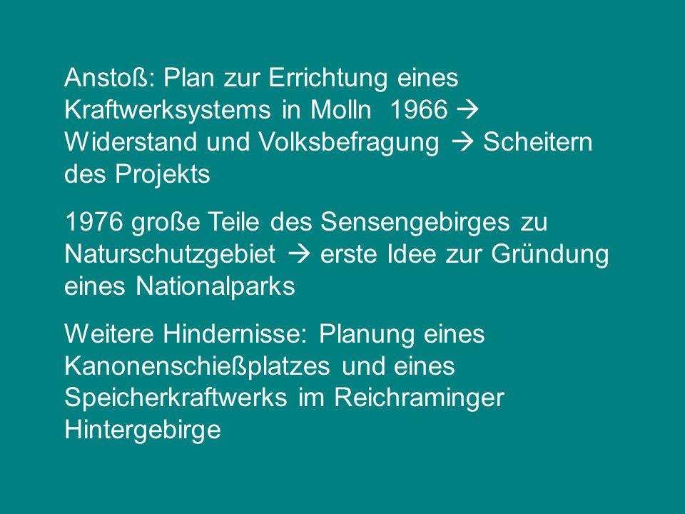 Anstoß: Plan zur Errichtung eines Kraftwerksystems in Molln 1966  Widerstand und Volksbefragung  Scheitern des Projekts 1976 große Teile des Senseng