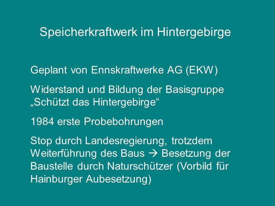 """Speicherkraftwerk im Hintergebirge Geplant von Ennskraftwerke AG (EKW) Widerstand und Bildung der Basisgruppe """"Schützt das Hintergebirge"""" 1984 erste P"""