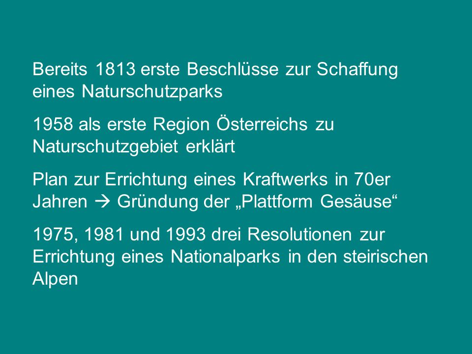 Bereits 1813 erste Beschlüsse zur Schaffung eines Naturschutzparks 1958 als erste Region Österreichs zu Naturschutzgebiet erklärt Plan zur Errichtung