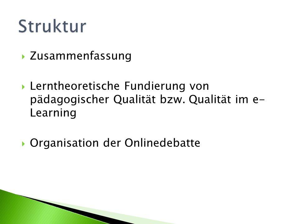  Zusammenfassung  Lerntheoretische Fundierung von pädagogischer Qualität bzw. Qualität im e- Learning  Organisation der Onlinedebatte