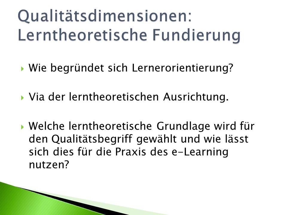  Wie begründet sich Lernerorientierung?  Via der lerntheoretischen Ausrichtung.  Welche lerntheoretische Grundlage wird für den Qualitätsbegriff ge