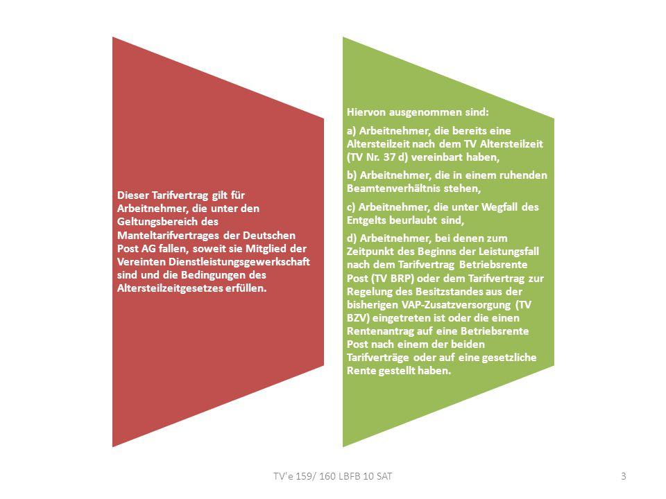 TV e 159/ 160 LBFB 10 SAT4 Die Altersteilzeit wird auf Antrag des Arbeitnehmers bei Erfüllung der nachfolgenden Voraussetzungen gewährt, wenn der Arbeitnehmer: das 59.