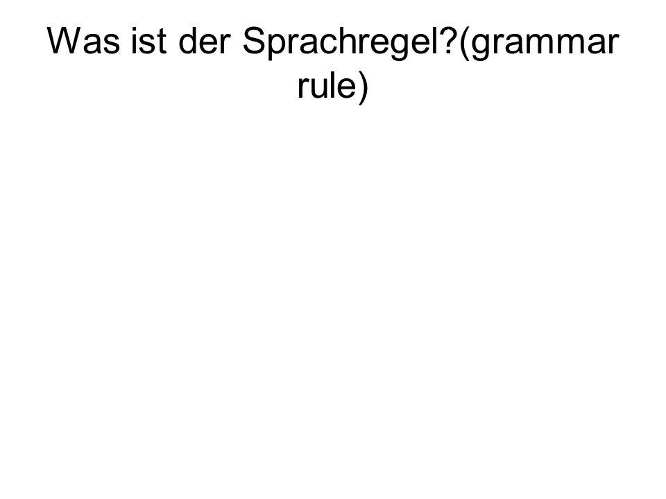 Was ist der Sprachregel?(grammar rule)