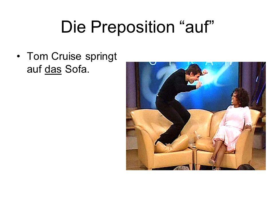 Die Preposition auf Tom Cruise springt auf das Sofa.