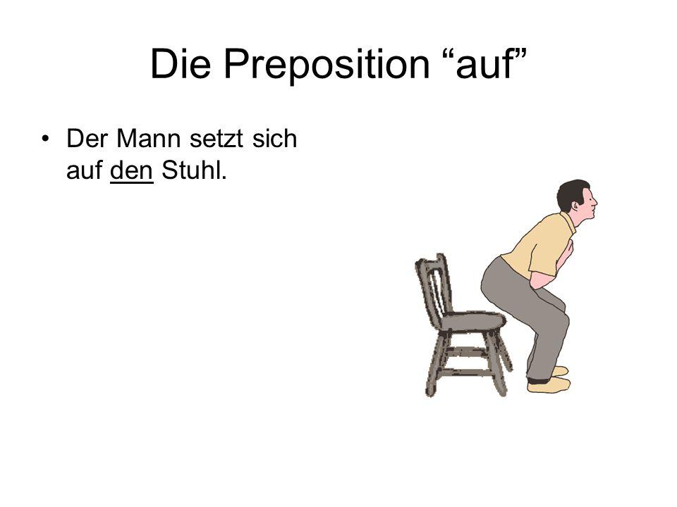 Die Preposition auf Der Mann setzt sich auf den Stuhl.