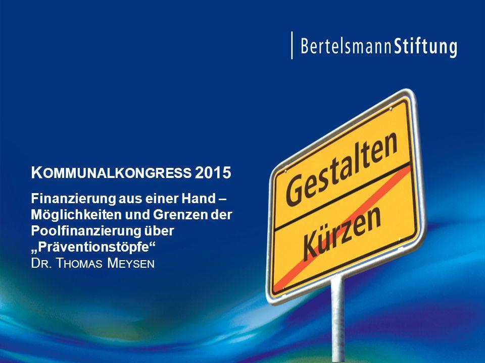 """K OMMUNALKONGRESS 2015 Finanzierung aus einer Hand – Möglichkeiten und Grenzen der Poolfinanzierung über """"Präventionstöpfe"""" D R. T HOMAS M EYSEN"""