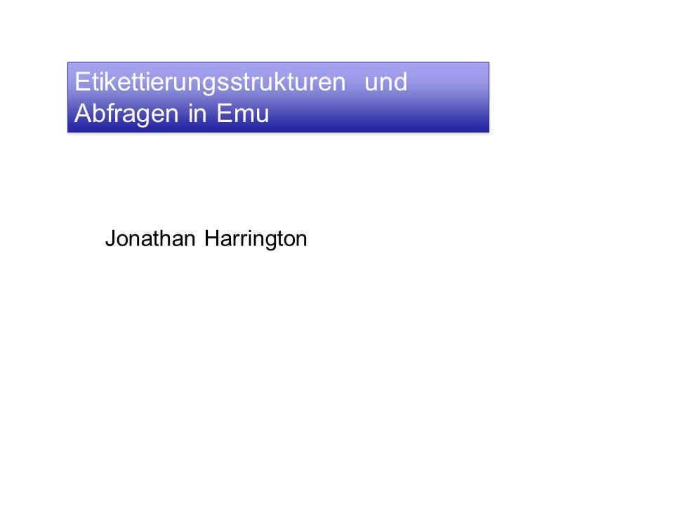 Etikettierungsstrukturen und Abfragen in Emu Jonathan Harrington